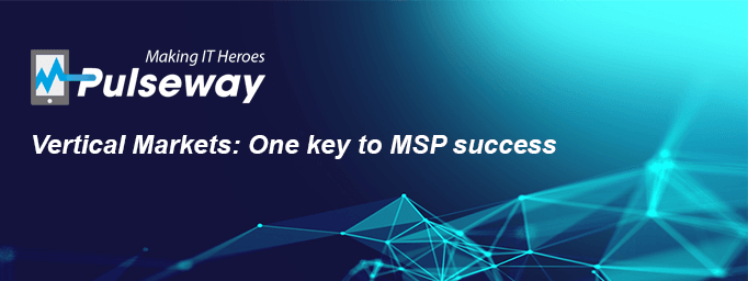 Verticals Markets Will Be A Key Step To Success For Msp